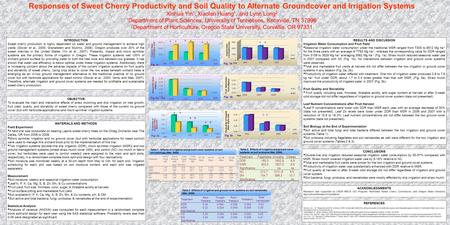 Responses of Sweet Cherry Productivity and Soil Quality to Alternate Groundcover and Irrigation Systems Xinhua Yin 1, Xiaolan Huang 1, and Lynn Long 2.