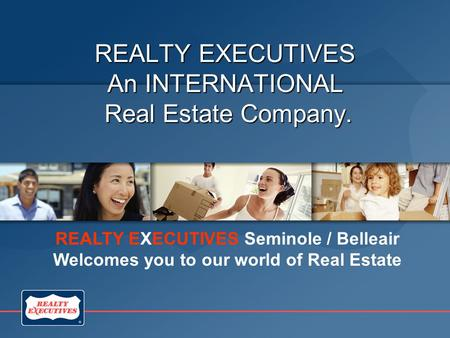 REALTY EXECUTIVES An INTERNATIONAL Real Estate Company. REALTY EXECUTIVES Seminole / Belleair Welcomes you to our world of Real Estate.