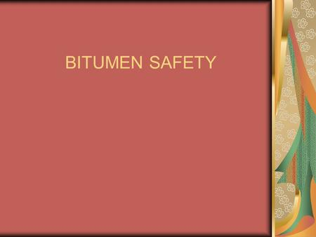 BITUMEN SAFETY.
