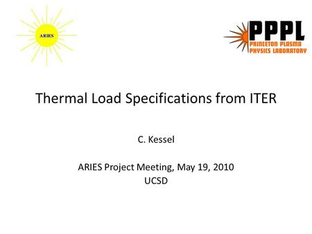 Thermal Load Specifications from ITER C. Kessel ARIES Project Meeting, May 19, 2010 UCSD.