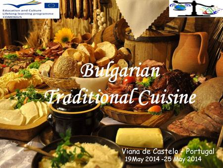 Bulgarian Traditional Cuisine Viana de Castelo – Portugal 19May 2014 -25 May 2014.