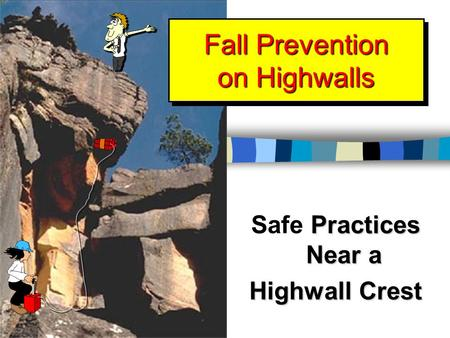 Fall Prevention on Highwalls Practices Near a Safe Practices Near a Highwall Crest.