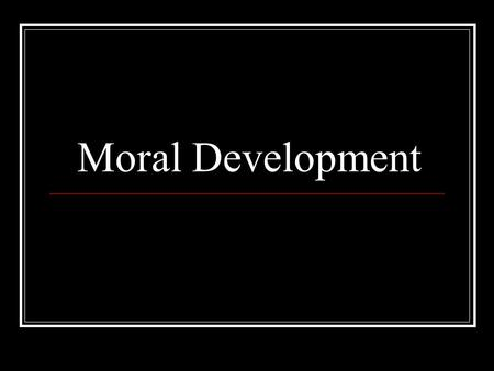 Moral Development. What is it? Changes in the child's: Ability to distinguish right from wrong The ability to act on this distinction.