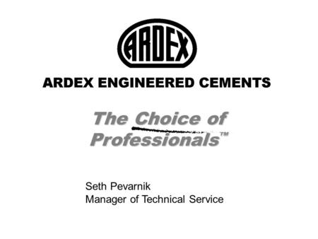 The Choice of Professionals ™ Seth Pevarnik Manager of Technical Service.