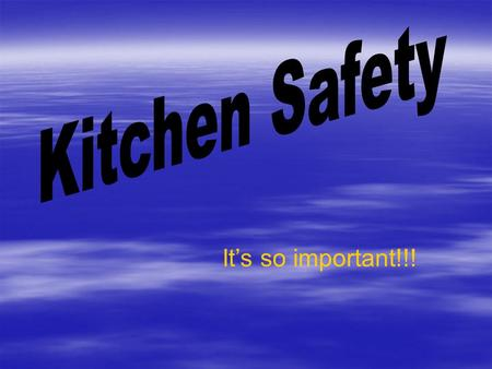 It's so important!!! Here are some words that you should know….. (1)  Safety—developing habits to avoid accidents and keep people healthy—Most kitchen.