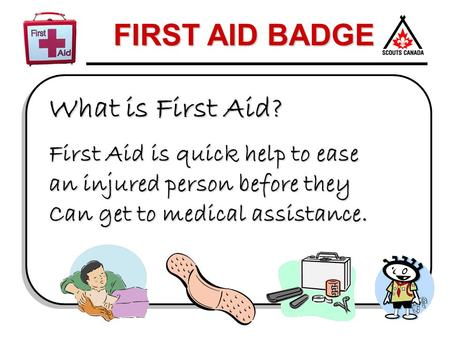 What is First Aid? First Aid is quick help to ease