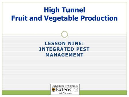 LESSON NINE: INTEGRATED PEST MANAGEMENT High Tunnel Fruit and Vegetable Production.