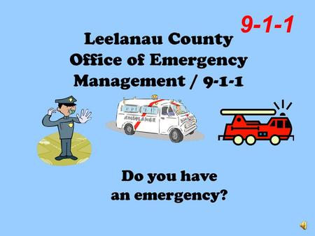 Leelanau County Office of Emergency Management / 9-1-1 9-1-1 Do you have an emergency?