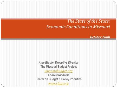 Amy Blouin, Executive Director The Missouri Budget Project www.mobudget.org Andrew Nicholas Center on Budget & Policy Priorities www.cbpp.org The State.