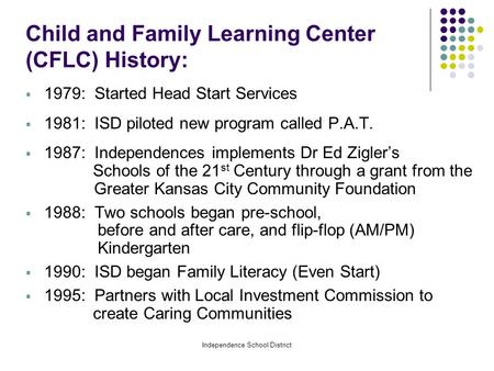 Independence School District Child and Family Learning Center (CFLC) History:  1979: Started Head Start Services  1981: ISD piloted new program called.