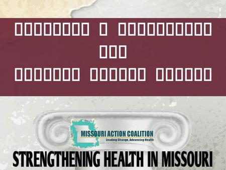 Building a Foundation for Greater Health Access. The Missouri Action Coalition is supported by the AARP Future of Nursing Campaign for Action and the.