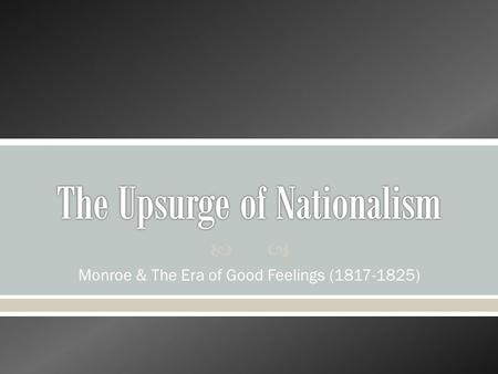 the era of good feelings impacts of the war of 1812 evolution and ripening of american nationalism u 03062017  learn about the causes and events of the war of 1812,  the second american revolution august 16, 1812 - us loses ft  war hawks and the war of.