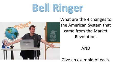 What are the 4 changes to the American System that came from the Market Revolution. AND Give an example of each.