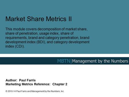 Market Share Metrics II This module covers decomposition of market share, share of penetration, usage index, share of requirements, brand and category.