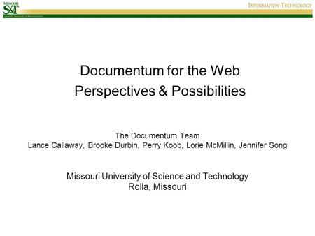 The Documentum Team Lance Callaway, Brooke Durbin, Perry Koob, Lorie McMillin, Jennifer Song Missouri University of Science and Technology Rolla, Missouri.