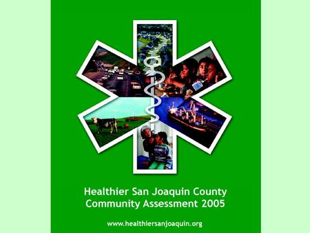 Community Health Assessment 2004 - 2005 San Joaquin County.