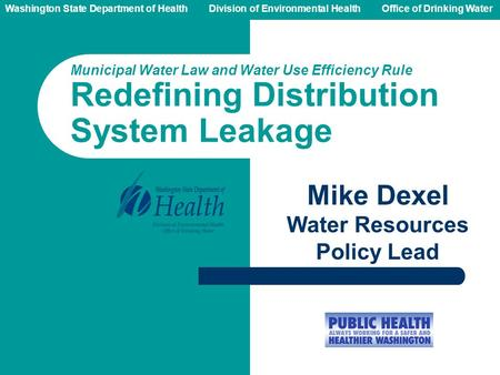 Washington State Department of Health Division of Environmental HealthOffice of Drinking Water Mike Dexel Water Resources Policy Lead Municipal Water Law.