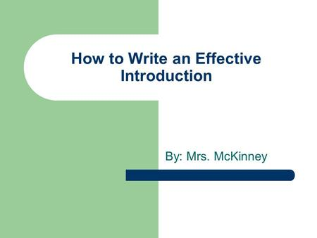 How to Write an Effective Introduction By: Mrs. McKinney.