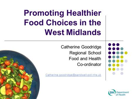 Promoting Healthier Food Choices in the West Midlands Catherine Goodridge Regional School Food and Health Co-ordinator