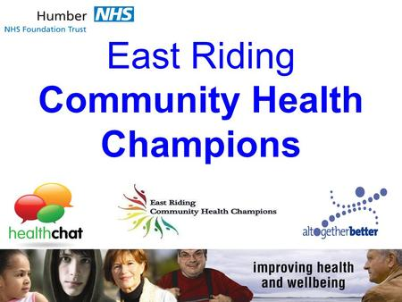 East Riding Community Health Champions. Community Health Champions / Healthtrainer Team CHC / Healthtrainer Service Manager Natalie Belt -