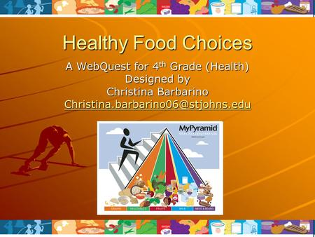 Healthy Food Choices A WebQuest for 4 th Grade (Health) Designed by Christina Barbarino