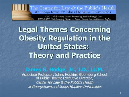 1 Legal Themes Concerning <strong>Obesity</strong> Regulation in the United States: Theory and Practice James G. Hodge, Jr., J.D., LL.M. Associate Professor, Johns Hopkins.