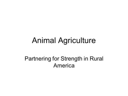 Animal Agriculture Partnering for Strength in Rural America.