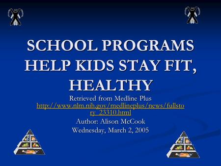 SCHOOL PROGRAMS HELP KIDS STAY FIT, HEALTHY Retrieved from Medline Plus  ry_23310.html