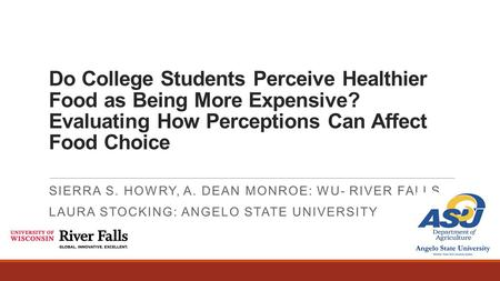 Do College Students Perceive Healthier Food as Being More Expensive? Evaluating How Perceptions Can Affect Food Choice SIERRA S. HOWRY, A. DEAN MONROE: