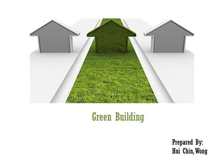 Green Building Prepared By: Hui Chin, Wong. Build Green What is Green Building? Why Build Green? Rating Systems for Green Buildings Benefits.