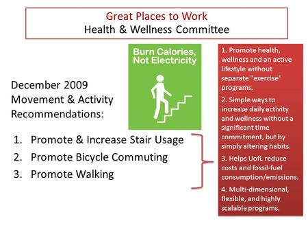 December 2009 Movement & Activity Recommendations: 1.Promote & Increase Stair Usage 2.Promote Bicycle Commuting 3.Promote Walking Great Places to Work.