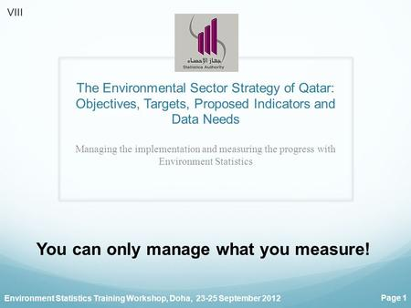 Environment Statistics Training Workshop, Doha, 23-25 September 2012 Page 1 The Environmental Sector Strategy of Qatar: Objectives, Targets, Proposed Indicators.