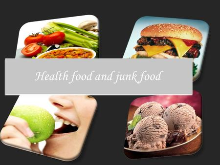 Health food and junk food. We eat many kinds of food in our daily lives sometimes these food are healthy and sometimes they're not so. So what is the.