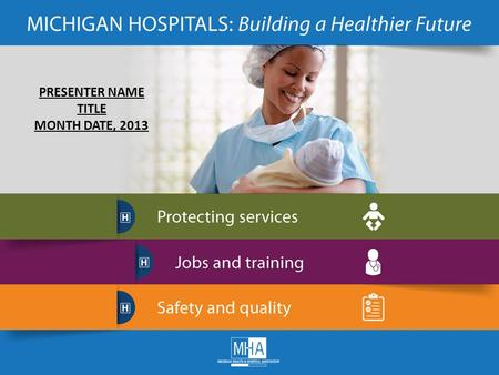 PRESENTER NAME TITLE MONTH DATE, 2013. Know the Value of Your Local Hospital Last year, Michigan community hospitals: admitted nearly 1.2 million people.