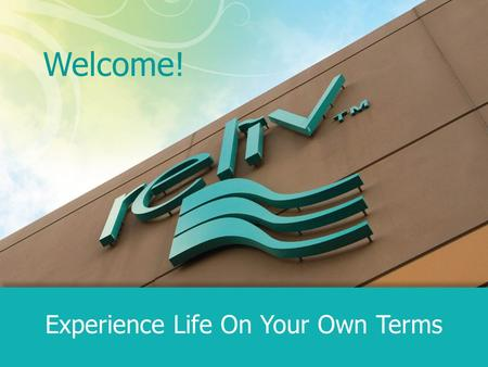 Welcome! Experience Life On Your Own Terms. The Four Pillars of Reliv.