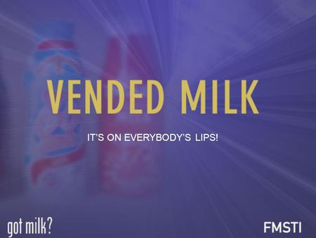 IT'S ON EVERYBODY'S LIPS!. VENDED MILK IS A HIT WITH KIDS… KIDS LOVE MILK. SO IT'S NO SURPRISE THAT A RECENT STUDY SHOWS THAT VENDED MILK IS A BIG HIT.