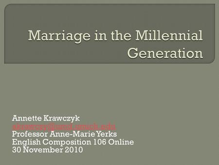 Annette Krawczyk Professor Anne-Marie Yerks English Composition 106 Online 30 November 2010.