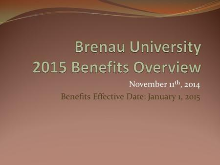 November 11 th, 2014 Benefits Effective Date: January 1, 2015.