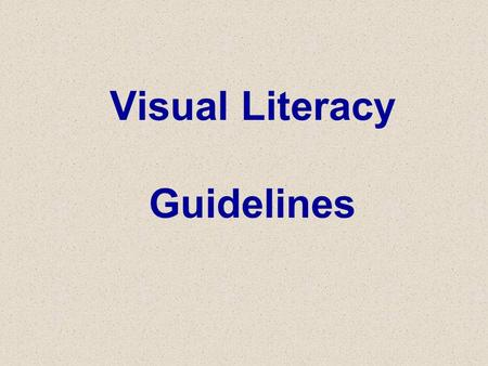 Visual Literacy Guidelines. Uses for Color Assist in legibility Emphasize points Signal similarities and differences.