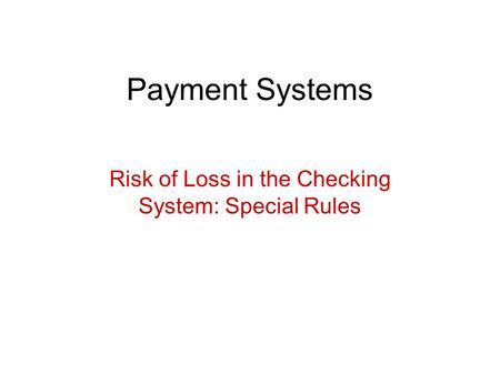 Payment Systems Risk of Loss in the Checking System: Special Rules.