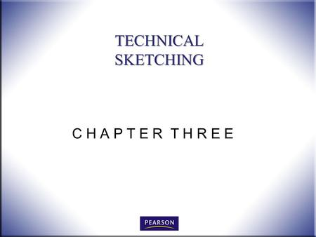 C H A P T E R T H R E E TECHNICAL SKETCHING. 2 Technical Drawing with Engineering Graphics, 14/e Giesecke, Hill, Spencer, Dygdon, Novak, Lockhart, Goodman.