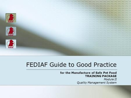 FEDIAF Guide to Good Practice for the Manufacture of Safe Pet Food TRAINING PACKAGE Module II Quality Management System.