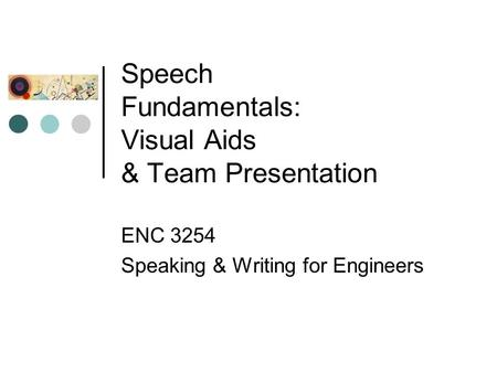 Speech Fundamentals: Visual Aids & Team Presentation ENC 3254 Speaking & Writing for Engineers.