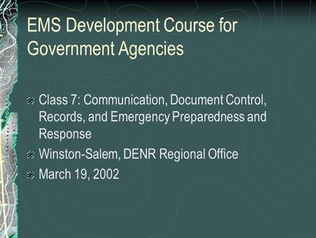 EMS Development Course for Government Agencies Class 7: Communication, Document Control, Records, and Emergency Preparedness and Response Winston-Salem,