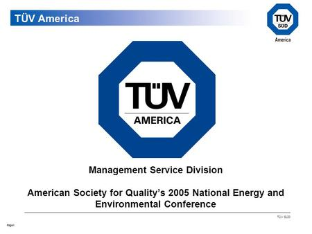 1Page TÜV SÜD Management Service Division American Society for Quality's 2005 National Energy and Environmental Conference TÜV America.