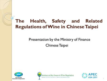 1 The Health, Safety and Related Regulations of Wine in Chinese Taipei Presentation by the Ministry of Finance Chinese Taipei.