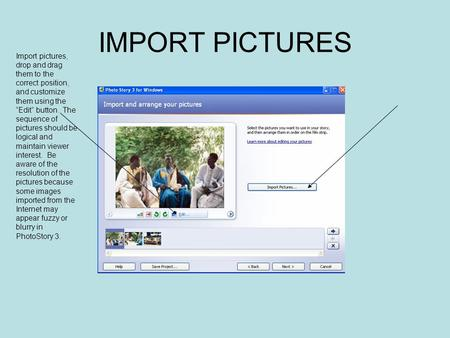 "IMPORT PICTURES Import pictures, drop and drag them to the correct position, and customize them using the ""Edit"" button. The sequence of pictures should."