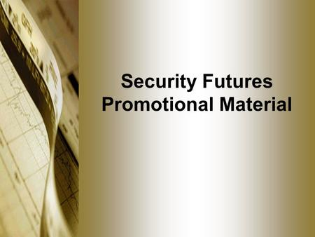 Security Futures Promotional Material. Promotional Material Standardized oral presentations Publications in newspapers or magazines Broadcasts over TV,