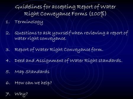 Guidelines for accepting Report of Water Right Conveyance Forms (100%) 1.Terminology 2.Questions to ask yourself when reviewing a report of water right.