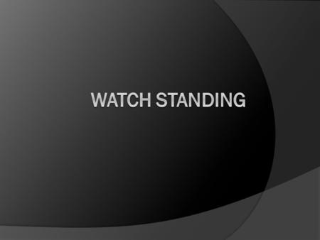 Watch standing.